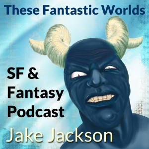 These Fantastic Worlds Podcast cover