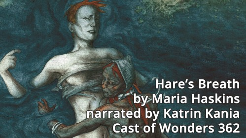 """Listen to my story """"Hare's Breath"""" at CAST OF WONDERS (also"""